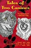 img - for Tales of Two Canines: The Adventures of a Wolf and a Dog book / textbook / text book