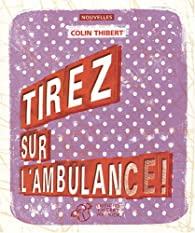 Tirez sur l\'ambulance ! par Colin Thibert