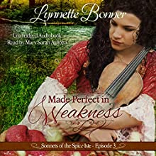 Made Perfect in Weakness: Sonnets of the Spice Isle, Book 3 | Livre audio Auteur(s) : Lynnette Bonner Narrateur(s) : Mary Sarah Agliotta