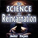 The Science of Reincarnation Audiobook by Sahir Rajan Narrated by Steve Williams
