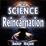 The Science of Reincarnation | Sahir Rajan