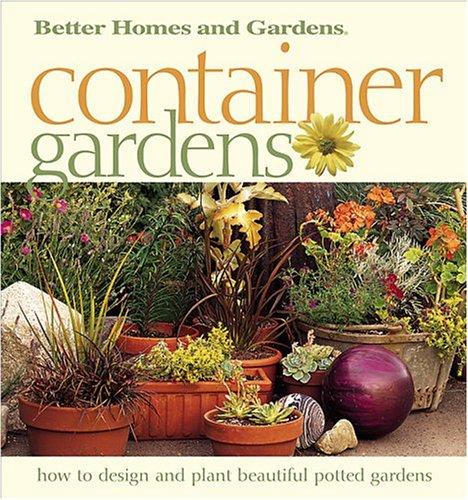 Container Gardens: Fresh Ideas for Creating Beautiful Potted Gardens, Better Homes and Gardens