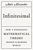 img - for Infinitesimal: How a Dangerous Mathematical Theory Shaped the Modern World book / textbook / text book