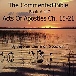 The Commented Bible: Book 44C - Acts of Apostles | [Jerome Cameron Goodwin]