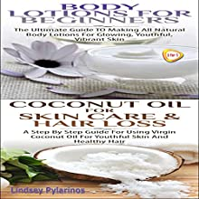 Essential Oils Box Set #9: Body Lotions for Beginners & Coconut Oil for Skin Care & Hair Loss (       UNABRIDGED) by Lindsey Pylarinos Narrated by Millian Quinteros