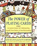 Geri Sullivan The Power of Playing Cards: An Ancient System for Understanding Yourself, Your Destiny, & Your Relationships: An Ancient System for Understanding Yourself, Your Destiny and Your Relationships