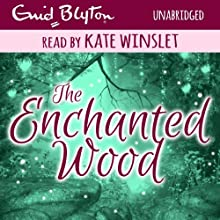 The Enchanted Wood (       UNABRIDGED) by Enid Blyton Narrated by Kate Winslet