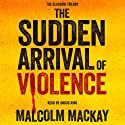 The Sudden Arrival of Violence Audiobook by Malcolm Mackay Narrated by Angus King
