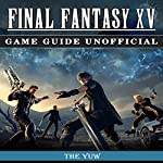 Final Fantasy XV: Game Guide Unofficial |  The Yuw