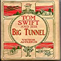 Tom Swift and His Big Tunnel: The Hidden City of the Andes Audiobook by Victor Appleton Narrated by John Michaels