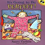 It's Going to Be Perfect | Nancy Carlson
