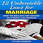 12 Undeniable Laws of Marriage: What the Bible Says That Can Make You a World-Class Marriage: 12 Undeniable Laws Series | Tiffany Domena