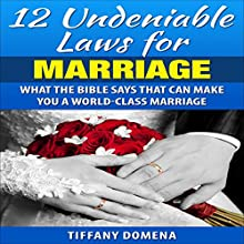 12 Undeniable Laws of Marriage: What the Bible Says That Can Make You a World-Class Marriage: 12 Undeniable Laws Series (       UNABRIDGED) by Tiffany Domena Narrated by Satauna Howery