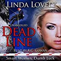 Dead Line: Smart Women, Dumb Luck, Book 1 (       UNABRIDGED) by Linda Lovely Narrated by K.C. Cowan