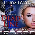 Dead Line: Smart Women, Dumb Luck, Book 1 | Linda Lovely