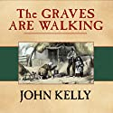 The Graves Are Walking: The Great Famine and the Saga of the Irish People (       UNABRIDGED) by John Kelly Narrated by Gerard Doyle