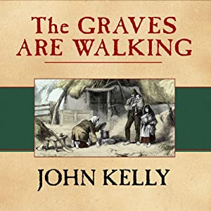 The Graves Are Walking: The Great Famine and the Saga of the Irish People | [John Kelly]