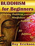 Buddhism for Beginners: Learning Buddhism yourself, Mindfulness and Awakening for fulfilling life