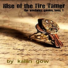 Rise of the Fire Tamer: The Wordwick Games, Book 1 (       UNABRIDGED) by Kailin Gow Narrated by Artie Sievers