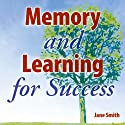 Memory and Learning for Success: How to learn and recall the information you need for success  by Jane Smith Narrated by Jane Smith