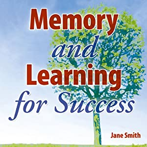 Memory and Learning for Success: How to learn and recall the information you need for success | [Jane Smith]