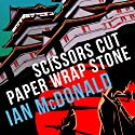 Scissors Cut Paper Wrap Stone Audiobook by Ian McDonald Narrated by Matt Addis