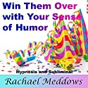 Win Them Over with Your Sense of Humor: Hypnosis, Subliminal, and Guided Meditation  by Rachael Meddows Narrated by Rachael Meddows