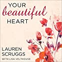 Your Beautiful Heart: 31 Reflections on Love, Faith, Friendship, and Becoming a Girl Who Shines Audiobook by Lauren Scruggs, Lisa Velthouse Narrated by Shannon McManus
