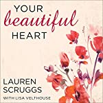 Your Beautiful Heart: 31 Reflections on Love, Faith, Friendship, and Becoming a Girl Who Shines | Lauren Scruggs,Lisa Velthouse
