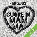 Cuore di mamma | Pino Cacucci