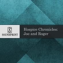Hospice Chronicles:: Joe and Roger Radio/TV Program by Dan Collison Narrated by Barbara Bogaev