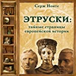 Jetruski. Tajnye stranicy evropejskoj istorii [The Etruscans. Secret Pages of European History] | Sergej Nechaev