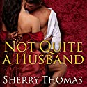 Not Quite a Husband (       UNABRIDGED) by Sherry Thomas Narrated by Anne Flosnik