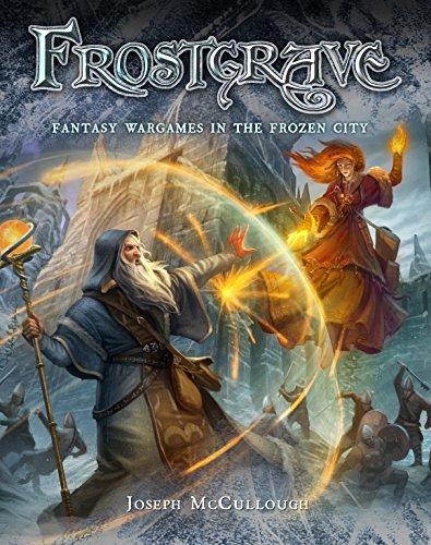 Joseph McCullough - Frostgrave: Fantasy Wargames in the Frozen City