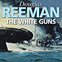 The White Guns (       UNABRIDGED) by Douglas Reeman Narrated by David Rintoul