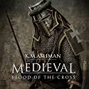 Medieval: Blood of the Cross: The Medieval Sagas, Book 1 Audiobook by Kevin Ashman Narrated by David Parkinson