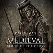 Medieval: Blood of the Cross: The Medieval Sagas, Book 1 | Kevin Ashman