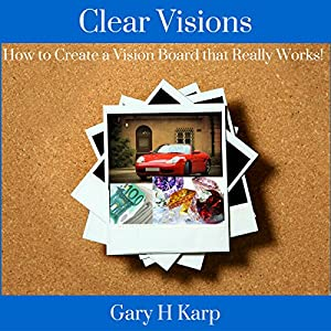 Clear Visions: How to Create a Vision Board That Really Works! Audiobook
