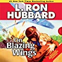 On Blazing Wings (       UNABRIDGED) by L. Ron Hubbard Narrated by R. F. Daley