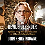 The Devil's Defender: My Odyssey Through American Criminal Justice from Ted Bundy to the Kandahar Massacre | John Henry Browne