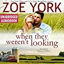 When They Weren't Looking: Wardham, Book 3 Audiobook by Zoe York Narrated by Rebecca Roberts