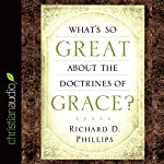 What's So Great About the Doctrines of Grace? | Richard D. Phillips