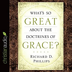 What's So Great About the Doctrines of Grace? Audiobook