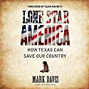 Lone Star America: How Texas Can Save Our Country Audiobook by Mark Davis Narrated by Mark Davis