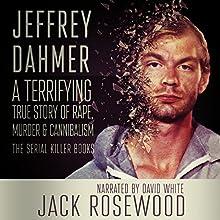 Jeffrey Dahmer: A Terrifying True Story of Rape, Murder & Cannibalism: The Serial Killer Books, Book 1 | Livre audio Auteur(s) : Jack Rosewood Narrateur(s) : David L. White