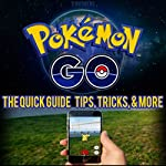 Pokemon Go: Pokemon Go Quick Guide Tips, Tricks, and More | S. Rogers