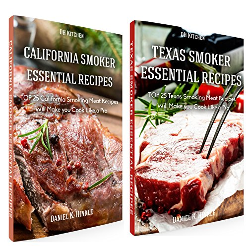 Essential Smoker Recipes Book Bundle: TOP 25 Texas Smoking Meat Recipes + California Smoking Meat Recipes that Will Make you Cook Like a Pro (DH Kitchen 105) by Daniel Hinkle, Marvin Delgado, Ralph Replogle