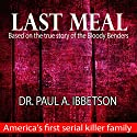Last Meal: Based on the True Story of the Bloody Benders Audiobook by Paul Ibbetson Narrated by Molly King