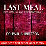Last Meal: Based on the True Story of the Bloody Benders | Paul Ibbetson