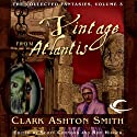 A Vintage from Atlantis: Collected Fantasies of Clark Ashton Smith, Book 3 (       UNABRIDGED) by Clark Ashton Smith Narrated by Fleet Cooper, Daniel May, Joe Knezevich, Bernard Setaro Clark, William Neenan, Chris Kayser
